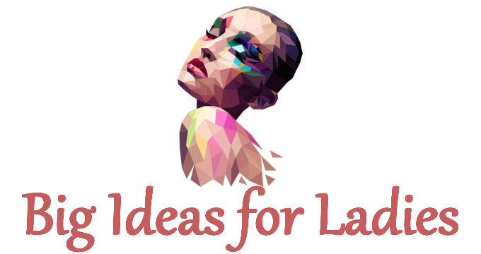 Big Ideas for Ladies